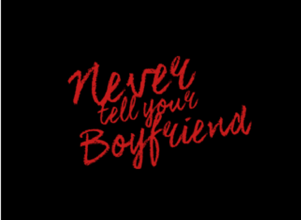 <strong>NEVER TELL YOUR BOYFRIEND</strong><br> Every Tuesday at 00.30